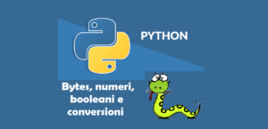 Immagine in evidenza - bytes numeri booleani e conversioni Python
