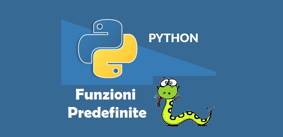 Funzioni predefinite in Python: definizione e utilizzo