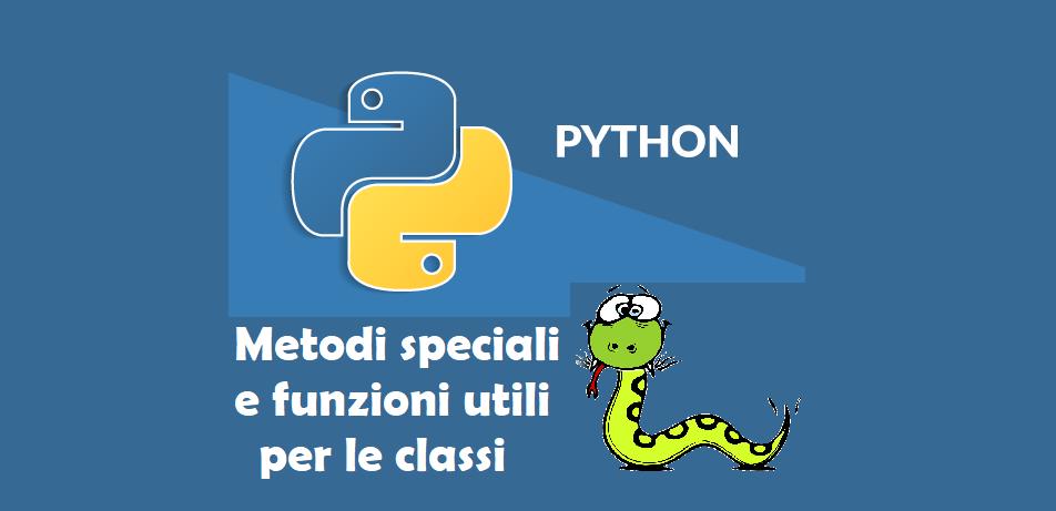 Metodi speciali in Python e funzioni utili per le classi